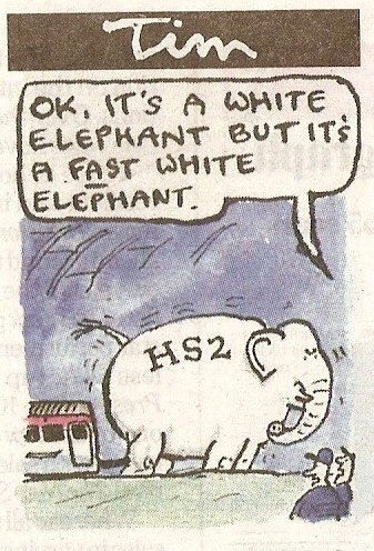 "cartoon of a white elephant named HS2 with slogan ""OK, it's a white elephant but it's a fast whiste elephant"""